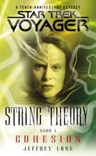 Star Trek: Voyager: String Theory #1: Cohesion ebook by Jeffrey Lang