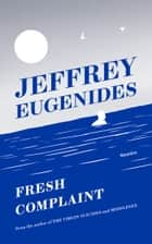 Fresh Complaint ebook by Jeffrey Eugenides