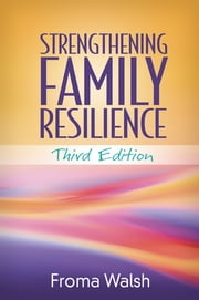 Strengthening Family Resilience, Third Edition ebook by Froma Walsh, PhD, MSW