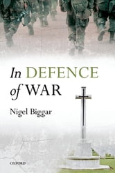 In Defence of War ebook by Nigel Biggar