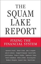 The Squam Lake Report - Fixing the Financial System ebook by Kenneth R. French, Martin N. Baily, John Y. Campbell,...
