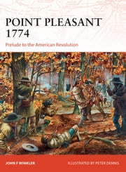 Point Pleasant 1774 - Prelude to the American Revolution ebook by John Winkler,Mr Peter Dennis