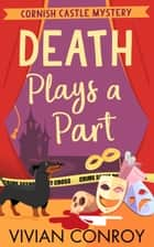 Death Plays a Part (Cornish Castle Mystery, Book 1) ebook by Vivian Conroy