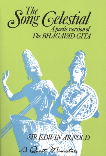 The Song Celestial - A Poetic Version of the Bhagavad Gita eBook by Sir Edwin Arnold