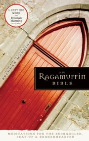 NIV, Ragamuffin Bible, eBook - Meditations for the Bedraggled, Beat-Up, and Brokenhearted ebook by Brennan Manning