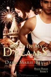 Only In My Dreams ebook by Dana Marie Bell