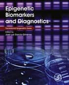 Epigenetic Biomarkers and Diagnostics ebook by José Luis García-Giménez