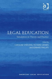 Legal Education - Simulation in Theory and Practice ebook by Mr Edward Phillips,Ms Caroline Strevens,Professor Richard Grimes,Professor Paul Maharg,Professor Elizabeth Mertz,Professor Meera E. Deo