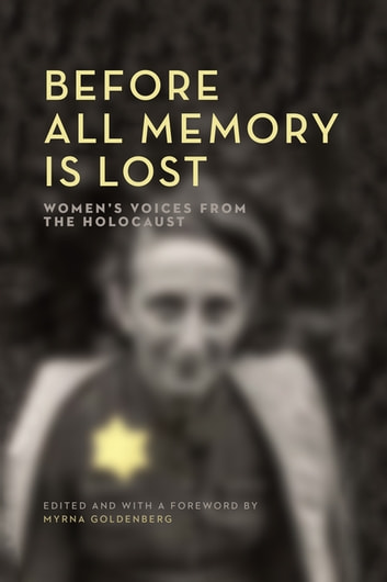 Before All Memory is Lost - Women's Voices from the Holocaust ebook by