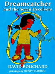 Dreamcatcher and the Seven Deceivers ebook by David Bouchard