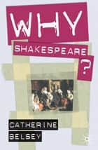 Why Shakespeare? ebook by Catherine Belsey