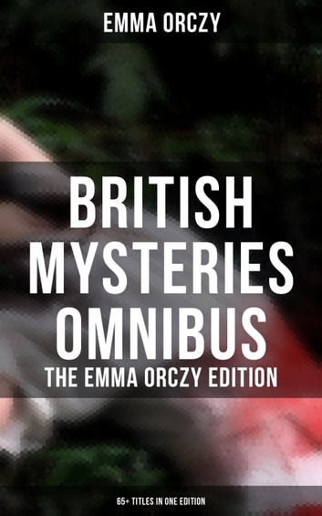 British Mysteries Omnibus The Emma Orczy Edition 65 Titles In