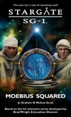 Stargate SG1-22: Moebius Squared ebook by Melissa Scott