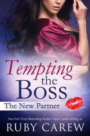 Tempting the Boss, The New Partner - An Erotic Office Story ebook by Ruby Carew, Opal Carew