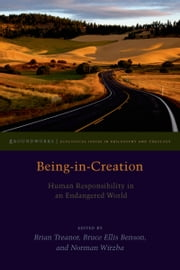 Being-in-Creation: Human Responsibility in an Endangered World ebook by Brian Treanor,Bruce Benson,Norman Wirzba