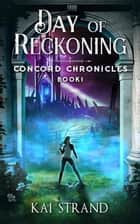 Day of Reckoning - Concord Chronicles, #1 ebook by Kai Strand
