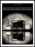 The Bones That Hold The World Together ebook by Rebecca M. Dodds