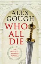 Who All Die - An Imperial Assassins Novella ebook by Alex Gough