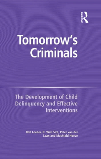 Tomorrow's Criminals - The Development of Child Delinquency and Effective Interventions ebook by N. Wim Slot,Machteld Hoeve