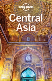 Lonely Planet Central Asia ebook by Lonely Planet, Stephen Lioy, Anna Kaminski,...