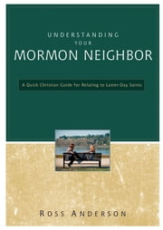 Understanding Your Mormon Neighbor - A Quick Christian Guide for Relating to Latter-day Saints ebook by Ross Anderson