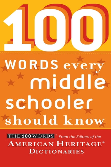 100 Words Every Middle Schooler Should Know ebook by Editors of the American Heritage Dictionaries