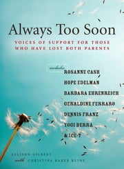 Always Too Soon - Voices of Support for Those Who Have Lost Both Parents ebook by Allison Gilbert,Christina Baker Kline