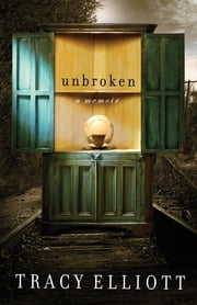 Unbroken - A Memoir ebook by Tracy Elliott