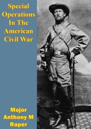Special Operations In The American Civil War ebook by Major Anthony M. Raper