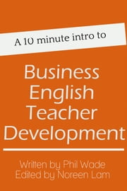 A 10 minute intro to Business English Teacher Development ebook by Phil Wade
