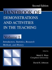 Handbook of Demonstrations and Activities in the Teaching of Psychology, Second Edition - Volume I: Introductory, Statistics, Research Methods, and History ebook by Mark E. Ware,David E. Johnson