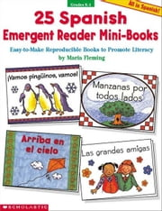 25 Spanish Emergent Reader Mini-Books: Easy-to-Make Reproducible Books to Promote Literacy ebook by Fleming, Maria