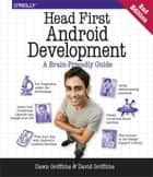 Head First Android Development - A Brain-Friendly Guide ebook by Dawn Griffiths, David Griffiths