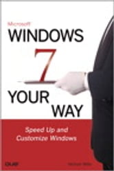 Microsoft Windows 7 Your Way - Speed Up and Customize Windows ebook by Michael Miller