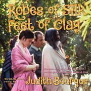 Robes of Silk Feet of Clay - The True Story of a Love Affair with Beatles Guru Maharishi Mahesh Yogi audiobook by Judith Bourque