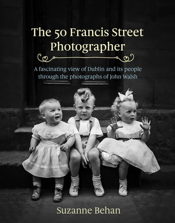 The 50 Francis Street Photographer ebook by Suzanne Behan