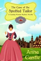 The Case of the Spotted Tailor ebook by Anna Castle