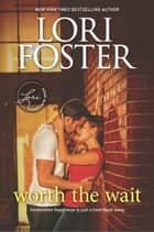 Worth the Wait - A Romance Novel ebook by Lori Foster
