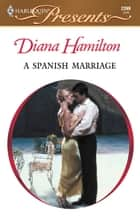 A Spanish Marriage ebook by Diana Hamilton