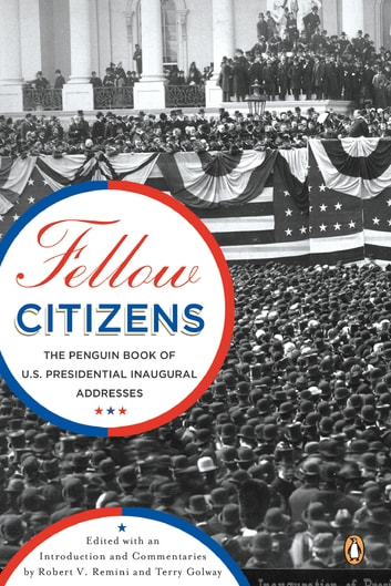 Fellow Citizens - The Penguin Book of U.S. Presidential Inaugural Addresses ebook by Robert V. Remini