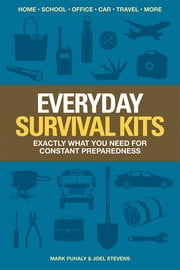 Everyday Survival Kits - Exactly What You Need for Constant Preparedness ebook by Mark Puhaly,Joel Stevens