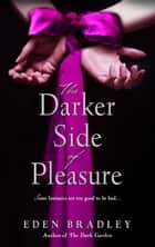 The Darker Side of Pleasure ebook by Eden Bradley