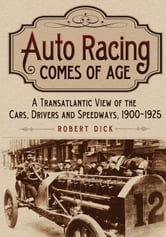 Auto Racing Comes of Age - A Transatlantic View of the Cars, Drivers and Speedways, 1900�1925 ebook by Robert Dick