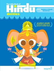 The Little Book of Hindu Deities - From the Goddess of Wealth to the Sacred Cow ebook by Sanjay Patel