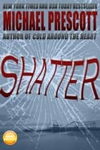 Shatter ebook by Michael Prescott