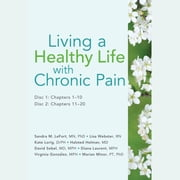Living a Healthy Life with Chronic Pain audiobook by Sandra M. LeFort, MN, PhD,...