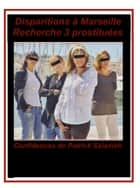 Disparitions à Marseille - Recherche 3 prostituées - N°12 - N°12 -Bluffs de la cour d'Appel ebook by Patrick Salameh