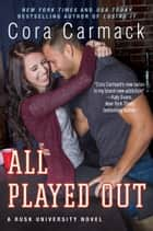 All Played Out - A Rusk University Novel ebook by Cora Carmack