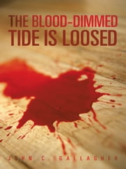 The Blood-Dimmed Tide Is Loosed ebook by John C. Gallagher