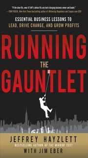 Running the Gauntlet: Essential Business Lessons to Lead, Drive Change, and Grow Profits ebook by Jeffrey W. Hayzlett,Jim Eber